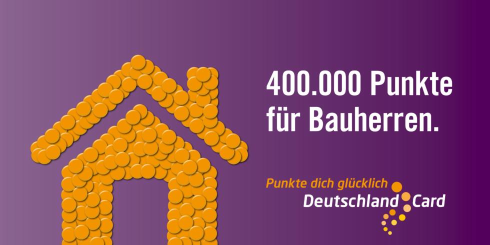 400.000 DeutschlandCard Punkte für Bauherren